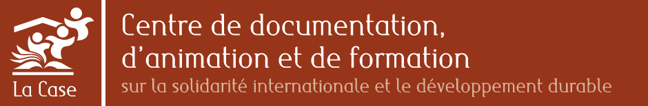 LA CASE Centre de documentation, d'animation et de formation sur la solidarité internationale et le développement durable